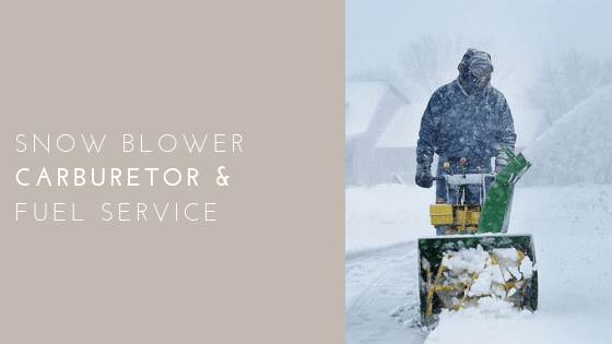 Snow Blower Carburetor and Fuel Service